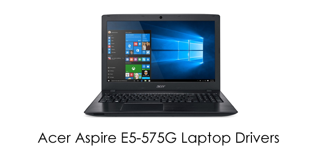 Acer Aspire E5-575G Laptop Drivers Download
