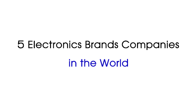 TOP Best Electronics Brands Companies IN THE WORLD